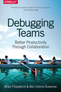 Debugging Teams Better Productivity through Collaboration By Brian W. Fitzpatrick, Ben Collins-Sussman